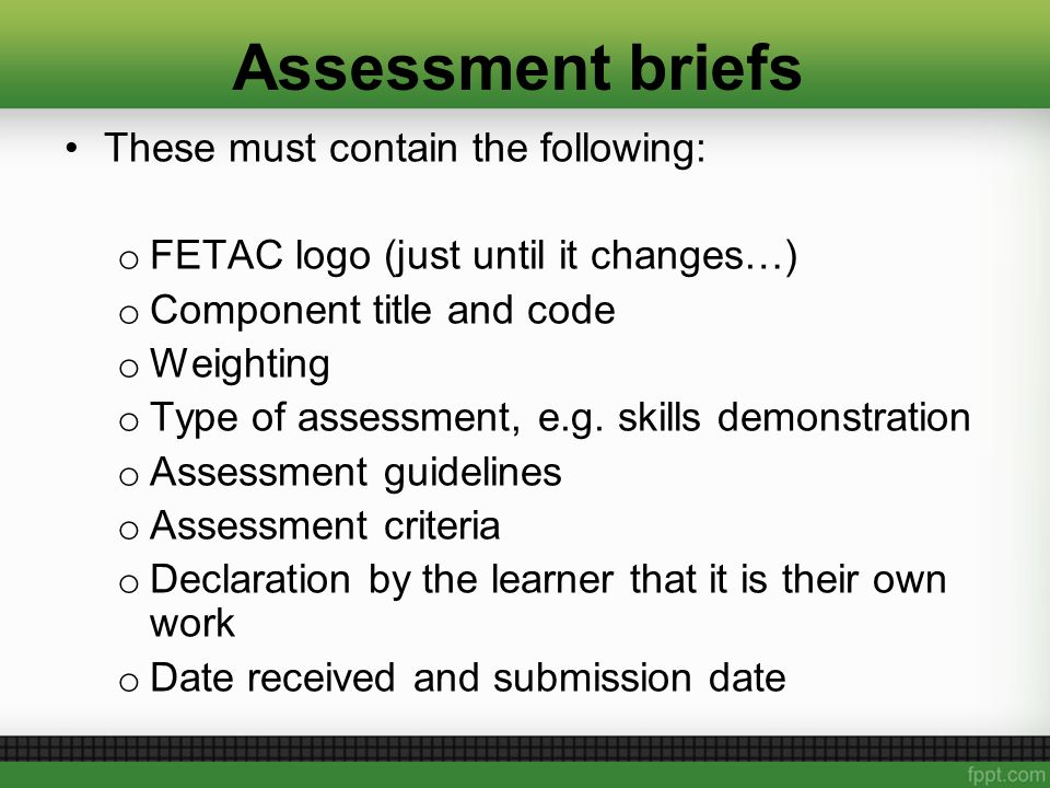 Assessment briefs These must contain the following: o FETAC logo (just until it changes…) o Component title and code o Weighting o Type of assessment, e.g.
