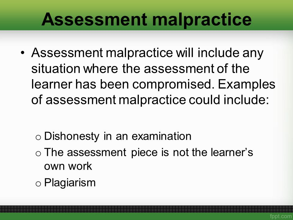 Assessment malpractice Assessment malpractice will include any situation where the assessment of the learner has been compromised.