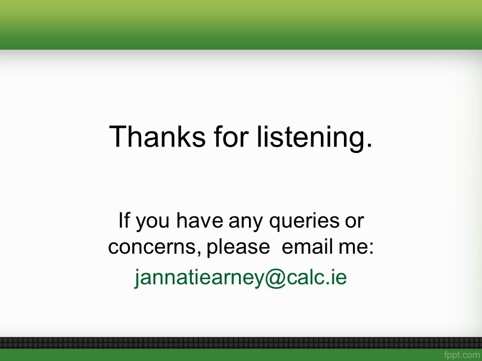 Thanks for listening. If you have any queries or concerns, please email me: jannatiearney@calc.ie
