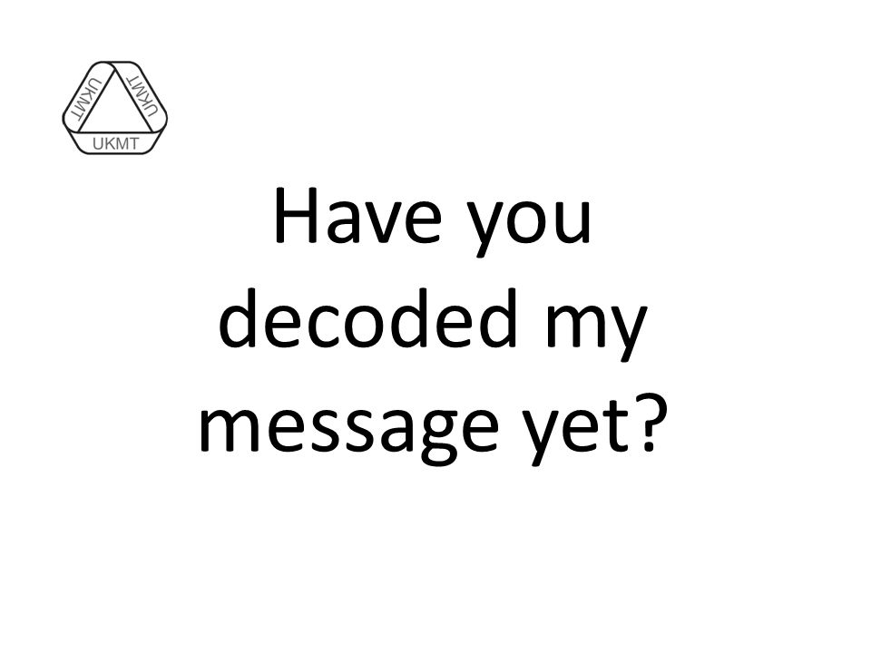 Have you decoded my message yet