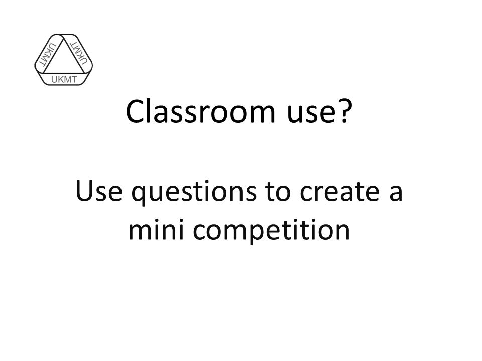 Classroom use Use questions to create a mini competition