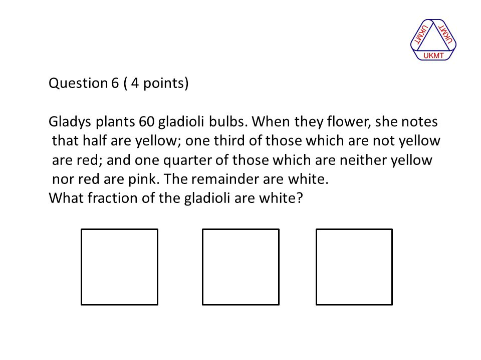 Question 6 ( 4 points) Gladys plants 60 gladioli bulbs.