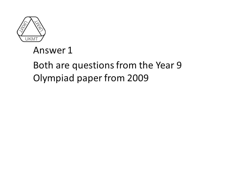 Answer 1 Both are questions from the Year 9 Olympiad paper from 2009
