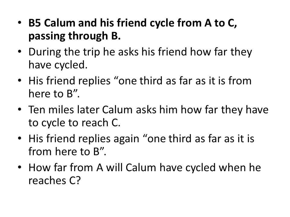 B5 Calum and his friend cycle from A to C, passing through B.