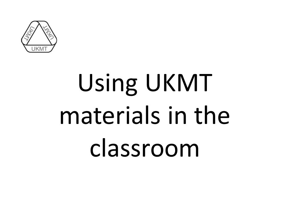 Using UKMT materials in the classroom