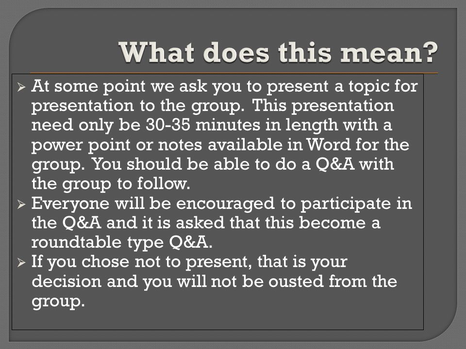  At some point we ask you to present a topic for presentation to the group.
