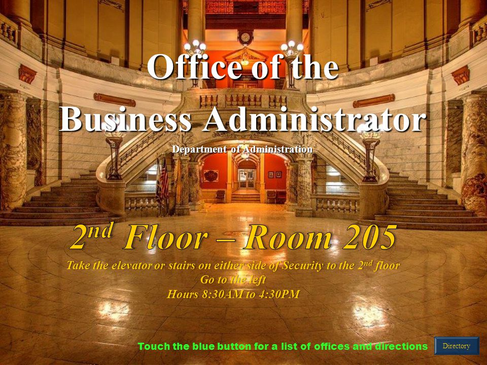 Office of the Business Administrator Department of Administration Directory Touch the blue button for a list of offices and directions