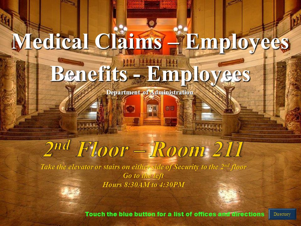 Medical Claims – Employees Benefits - Employees Department of Administration Directory Touch the blue button for a list of offices and directions
