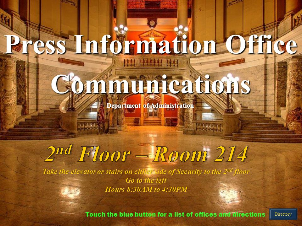 Press Information Office Communications Department of Administration Directory Touch the blue button for a list of offices and directions