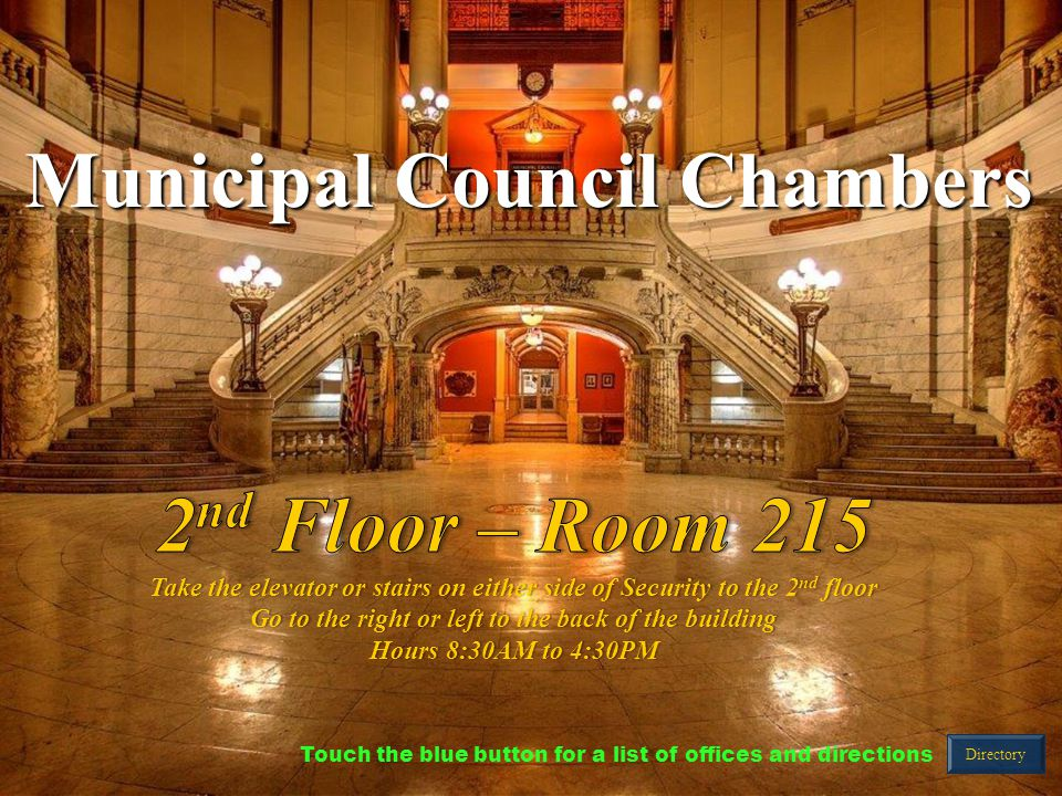 Municipal Council Chambers Directory Touch the blue button for a list of offices and directions