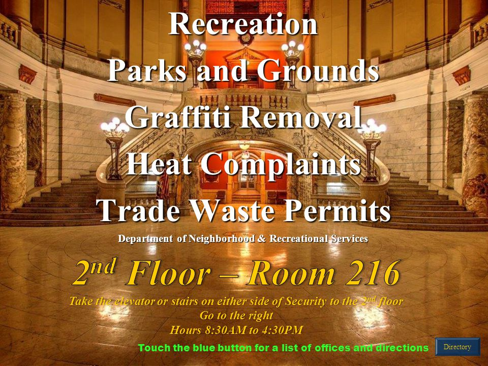 Recreation Parks and Grounds Graffiti Removal Heat Complaints Trade Waste Permits Department of Neighborhood & Recreational Services Directory Touch the blue button for a list of offices and directions