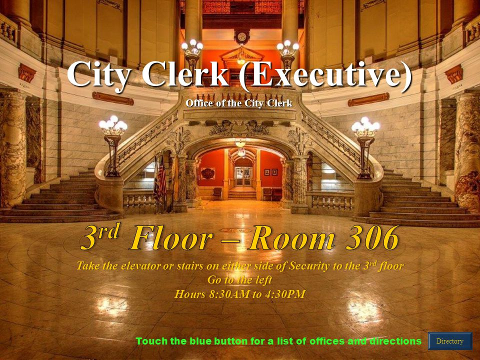 City Clerk (Executive) Office of the City Clerk Directory Touch the blue button for a list of offices and directions