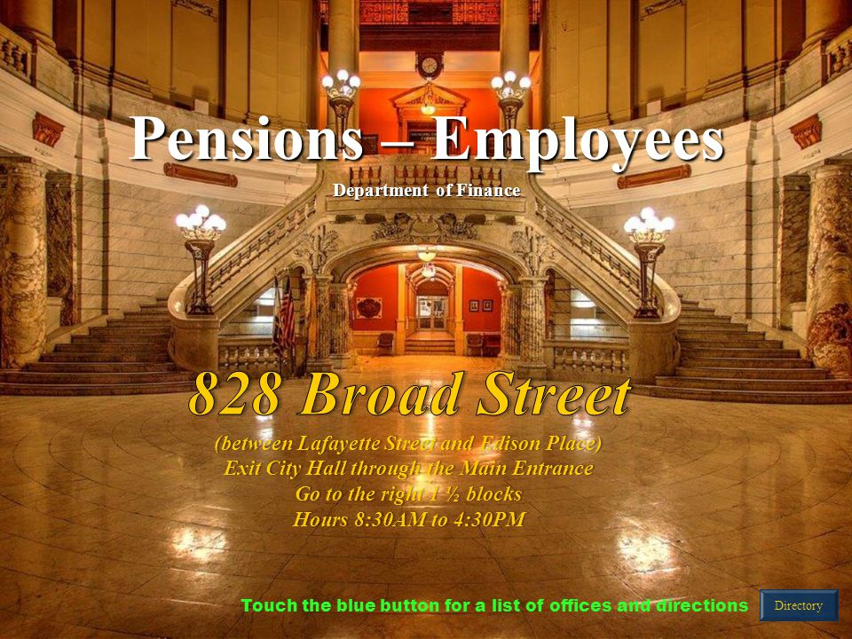 Pensions – Employees Department of Finance Directory Touch the blue button for a list of offices and directions
