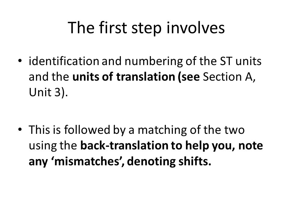 The first step involves identification and numbering of the ST units and the units of translation (see Section A, Unit 3).