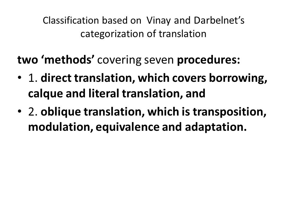 Classification based on Vinay and Darbelnet's categorization of translation two 'methods' covering seven procedures: 1.