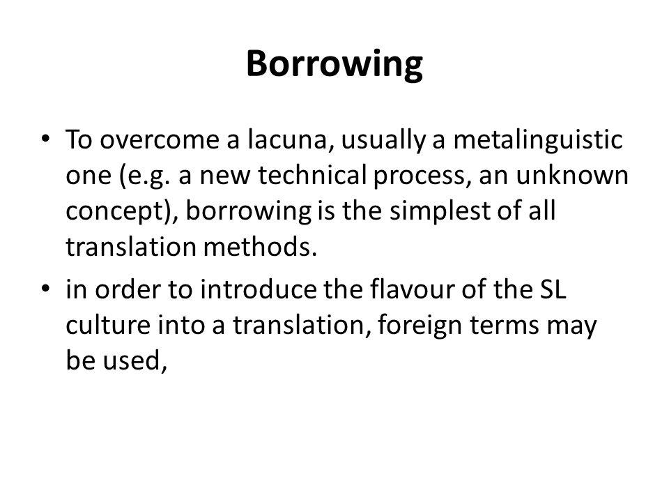 Borrowing To overcome a lacuna, usually a metalinguistic one (e.g.