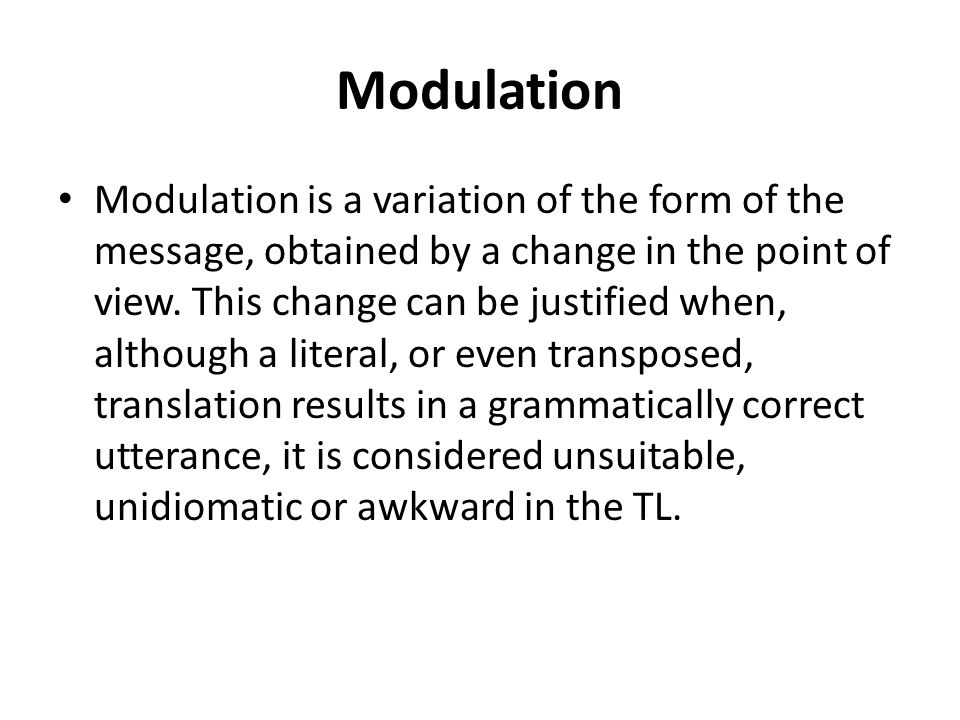 Modulation Modulation is a variation of the form of the message, obtained by a change in the point of view.