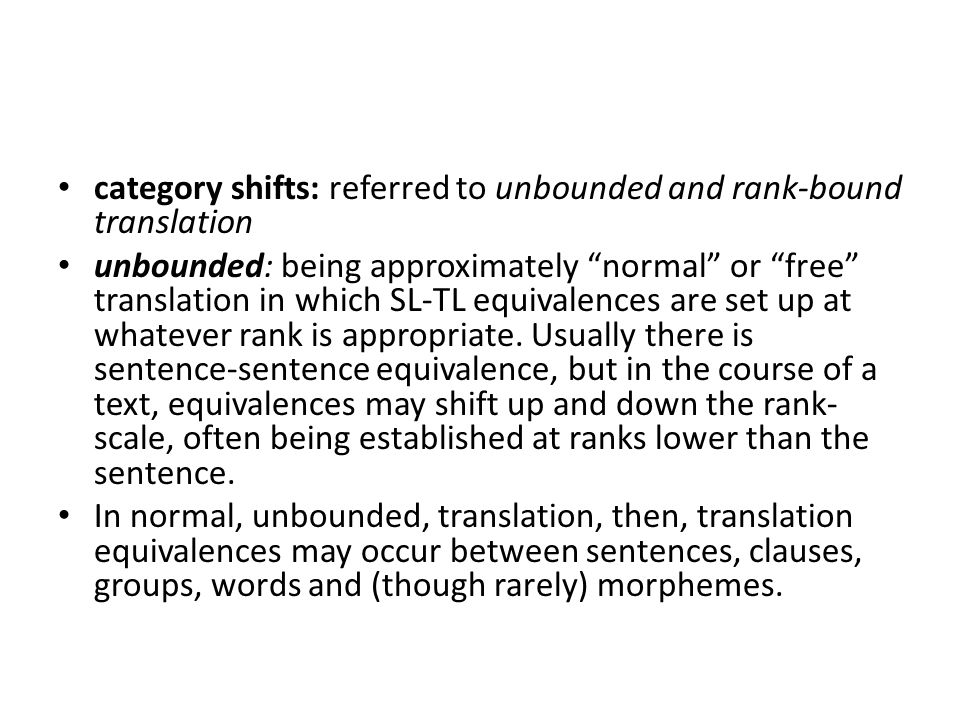 category shifts: referred to unbounded and rank-bound translation unbounded: being approximately normal or free translation in which SL-TL equivalences are set up at whatever rank is appropriate.