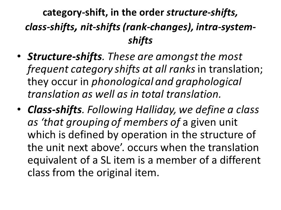 category-shift, in the order structure-shifts, class-shifts, nit-shifts (rank-changes), intra-system- shifts Structure-shifts.