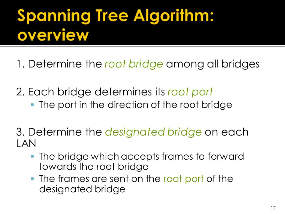 1. Determine the root bridge among all bridges 2.