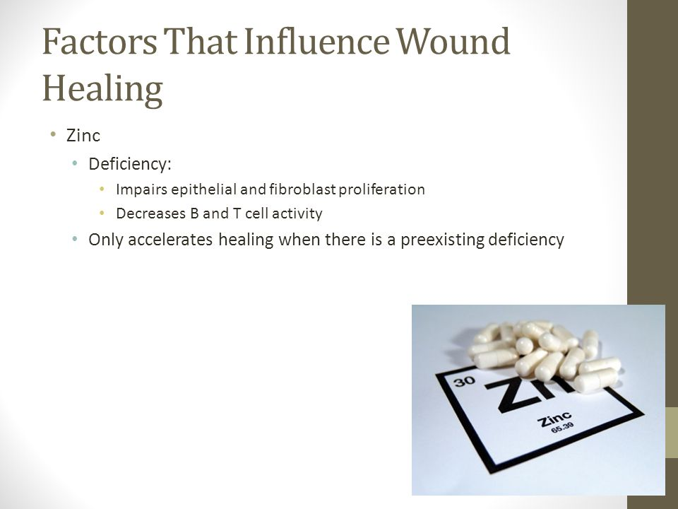 Factors That Influence Wound Healing Zinc Deficiency: Impairs epithelial and fibroblast proliferation Decreases B and T cell activity Only accelerates