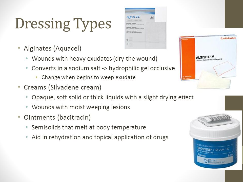 Dressing Types Alginates (Aquacel) Wounds with heavy exudates (dry the wound) Converts in a sodium salt -> hydrophilic gel occlusive environment Chang