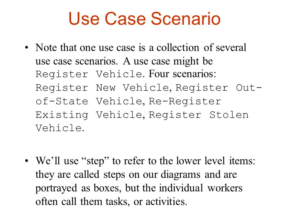 Use Case Scenario Note that one use case is a collection of several use case scenarios.