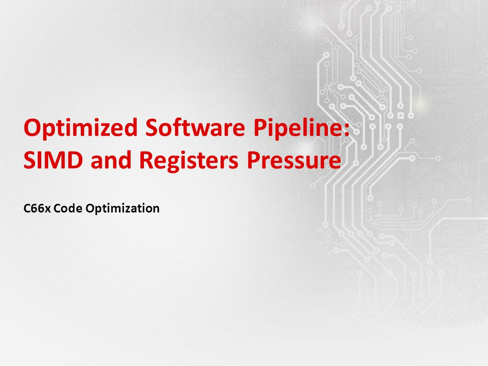 Optimized Software Pipeline: SIMD and Registers Pressure C66x Code Optimization