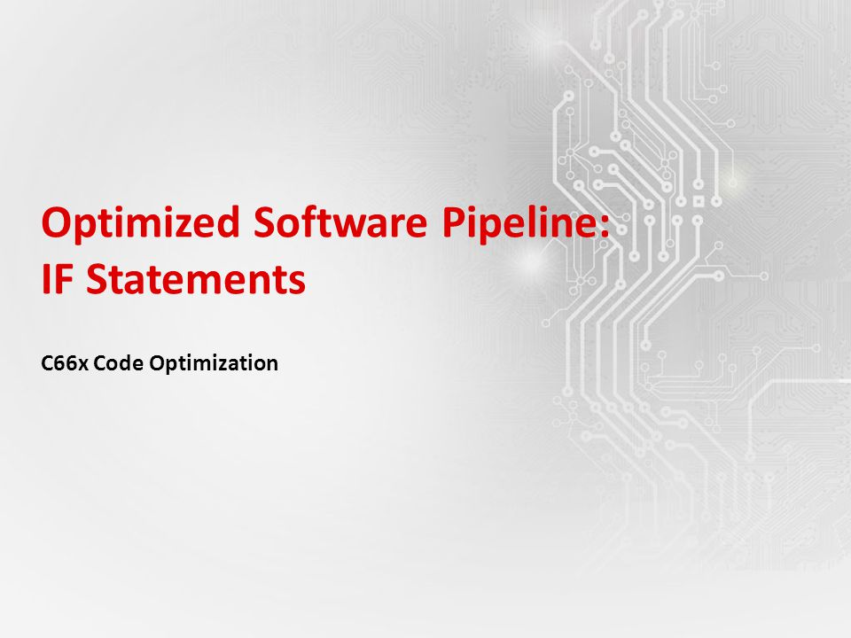Optimized Software Pipeline: IF Statements C66x Code Optimization
