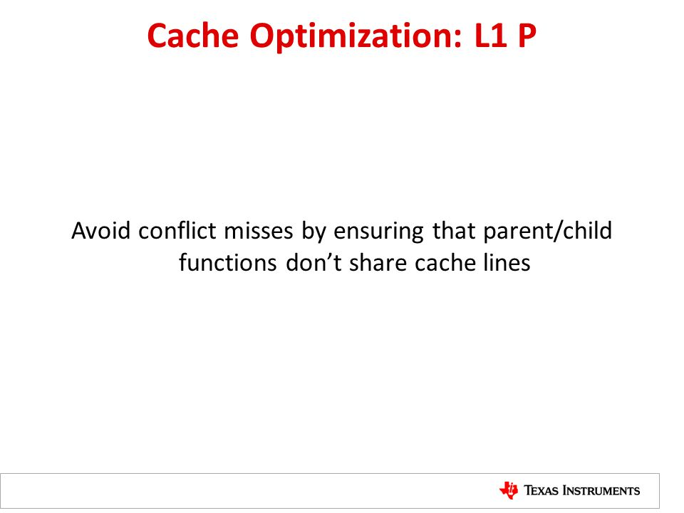 Cache Optimization: L1 P Avoid conflict misses by ensuring that parent/child functions don't share cache lines