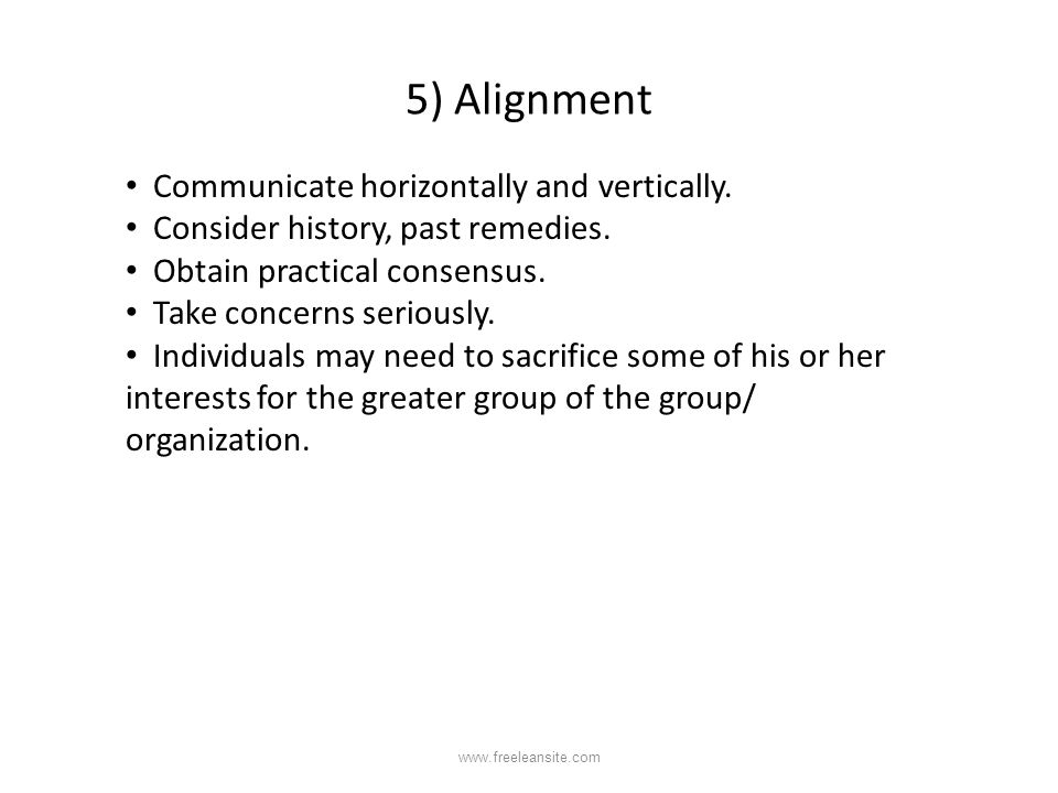 5) Alignment Communicate horizontally and vertically. Consider history, past remedies. Obtain practical consensus. Take concerns seriously. Individual