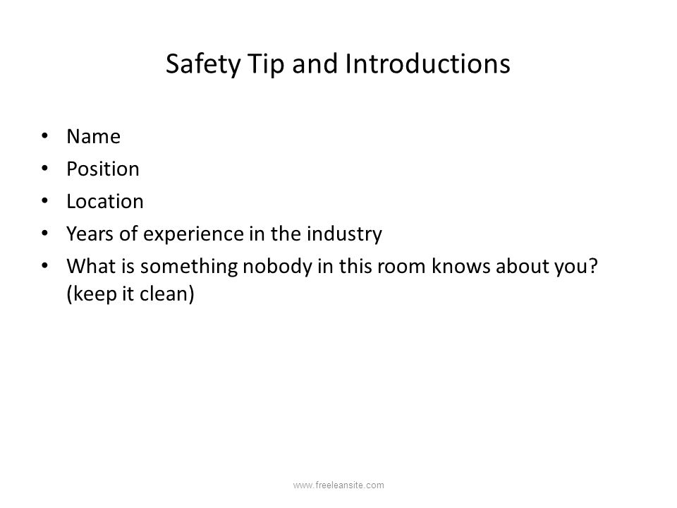 Safety Tip and Introductions Name Position Location Years of experience in the industry What is something nobody in this room knows about you? (keep i