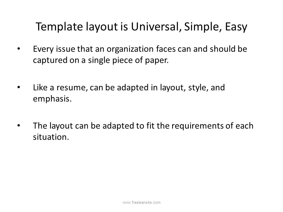 Template layout is Universal, Simple, Easy Every issue that an organization faces can and should be captured on a single piece of paper. Like a resume