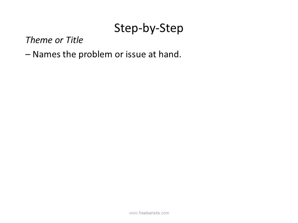 Step-by-Step Theme or Title – Names the problem or issue at hand. www.freeleansite.com
