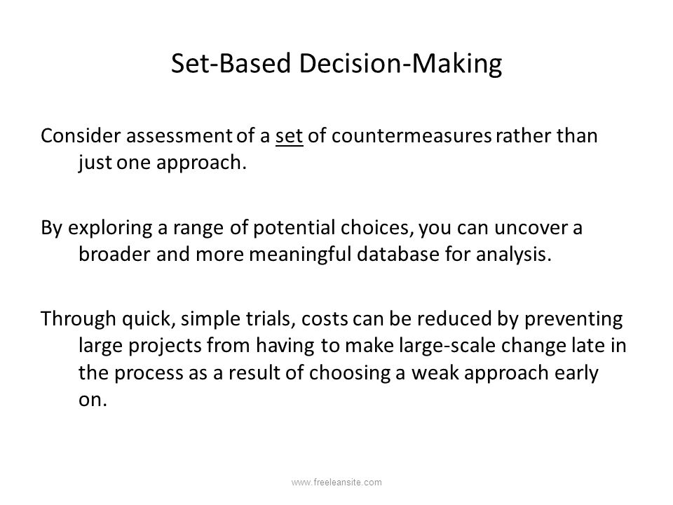 Set-Based Decision-Making Consider assessment of a set of countermeasures rather than just one approach. By exploring a range of potential choices, yo