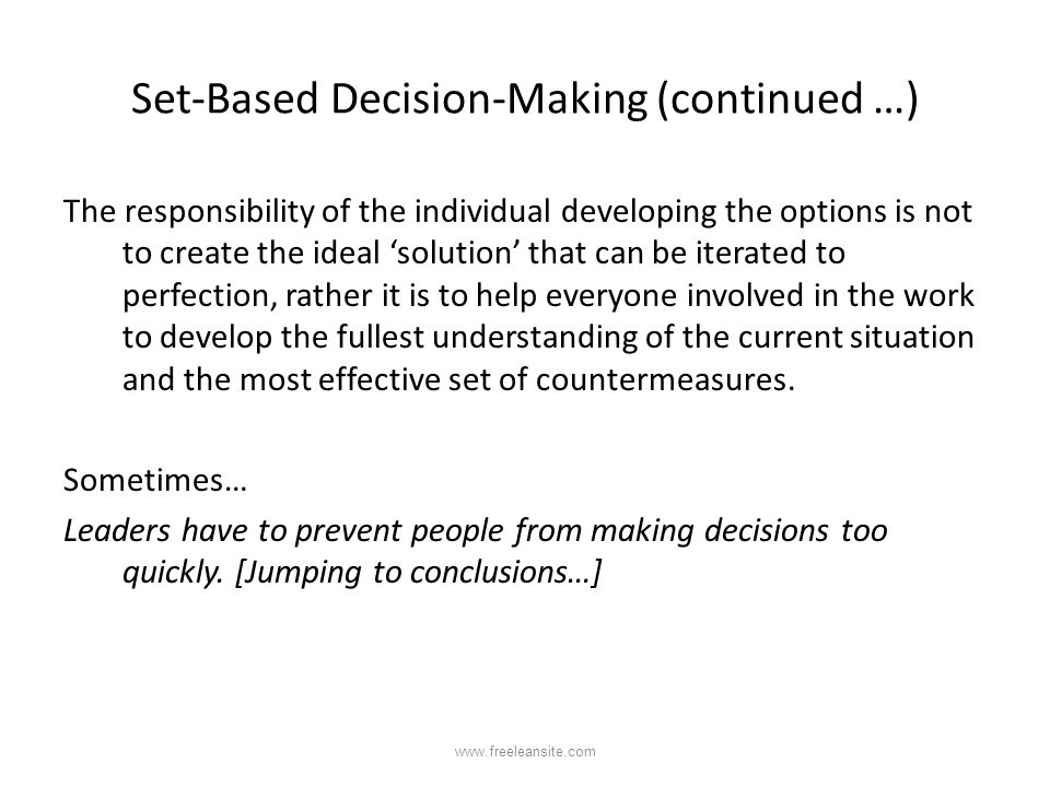 Set-Based Decision-Making (continued …) The responsibility of the individual developing the options is not to create the ideal 'solution' that can be