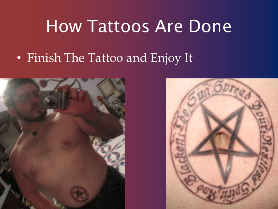 How Tattoos Are Done Finish The Tattoo and Enjoy It