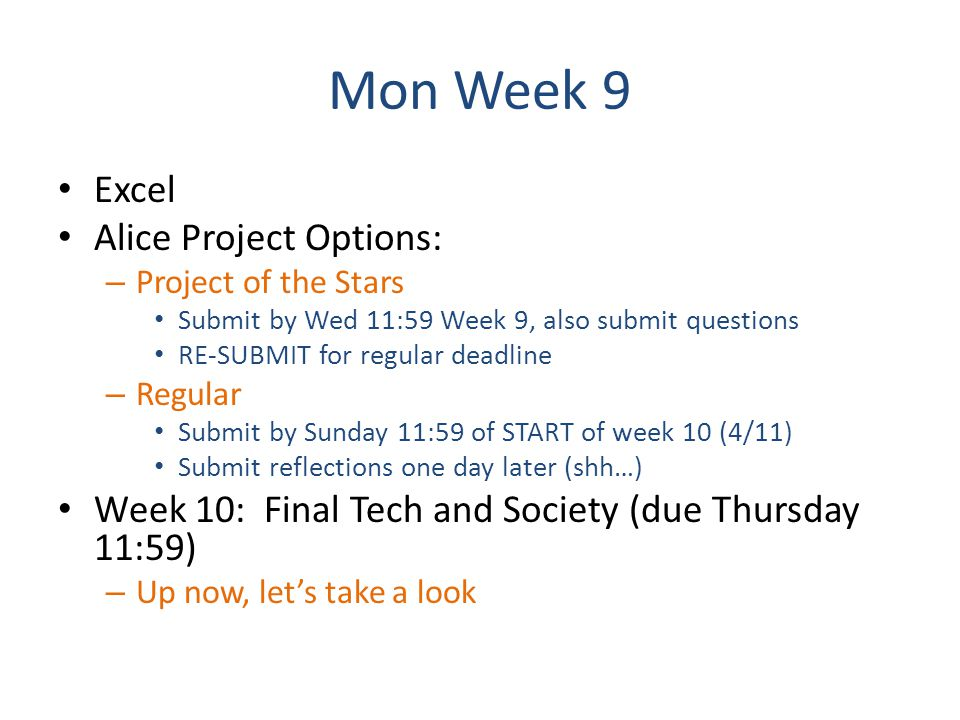 Mon Week 9 Excel Alice Project Options: – Project of the Stars Submit by Wed 11:59 Week 9, also submit questions RE-SUBMIT for regular deadline – Regu