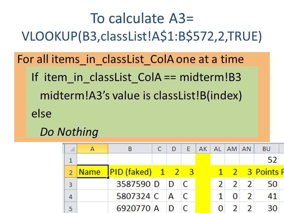 To calculate A3= VLOOKUP(B3,classList!A$1:B$572,2,TRUE) For all items_in_classList_ColA one at a time If item_in_classList_ColA == midterm!B3 midterm!