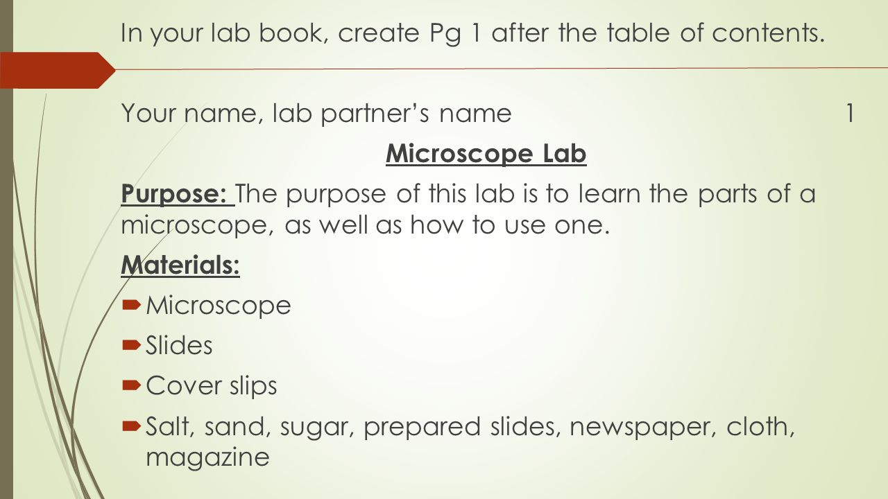 In your lab book, create Pg 1 after the table of contents. Your name, lab partner's name 1 Microscope Lab Purpose: The purpose of this lab is to learn