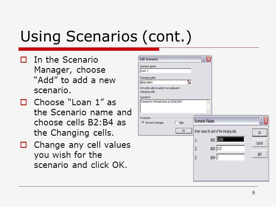 9 Using Scenarios (cont.)  Repeat the above steps to add more scenarios.