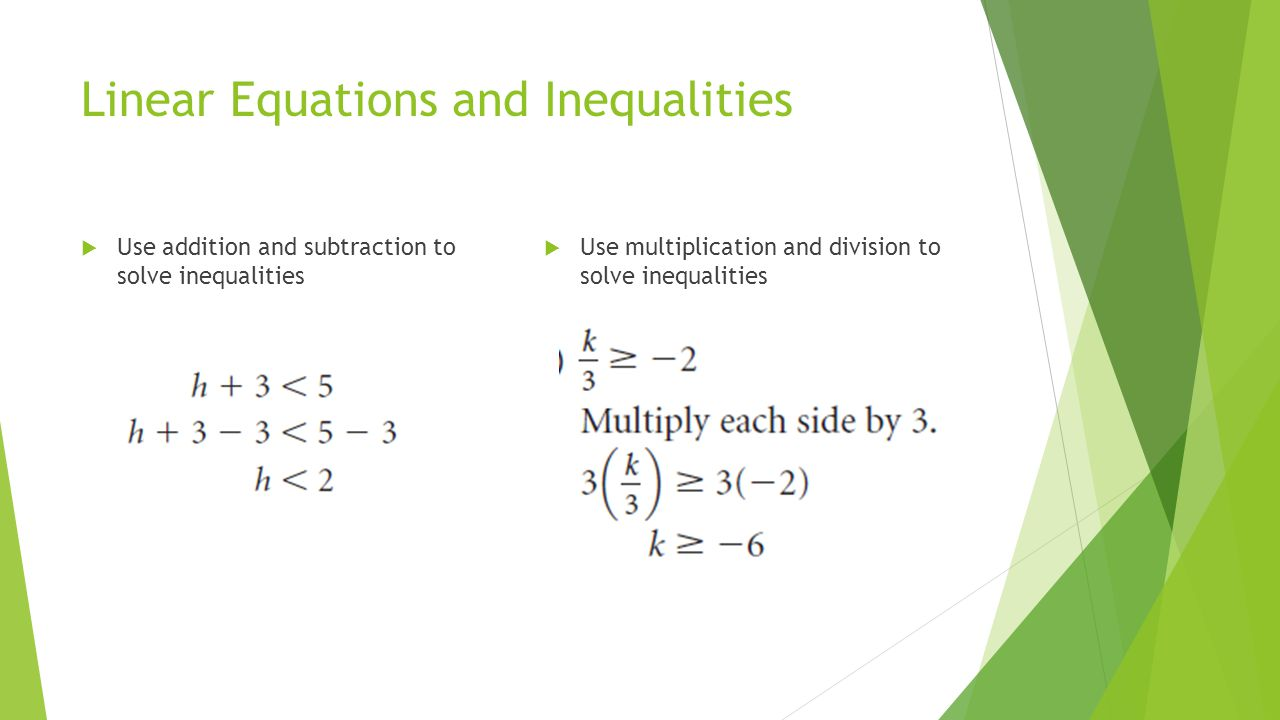 Linear Equations and Inequalities  Use addition and subtraction to solve inequalities  Use multiplication and division to solve inequalities