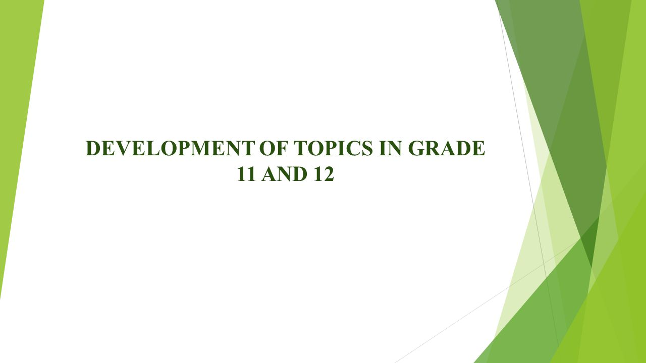 DEVELOPMENT OF TOPICS IN GRADE 11 AND 12