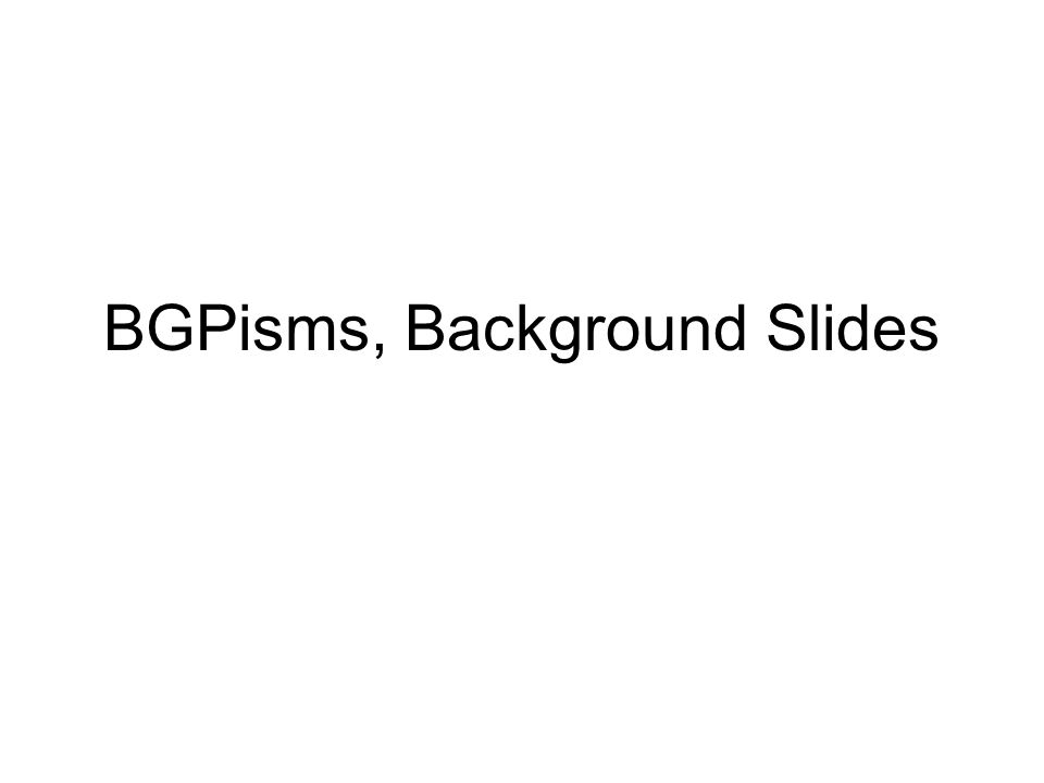 BGPisms, Background Slides