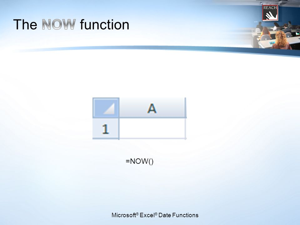 =NOW() Microsoft ® Excel ® Date Functions