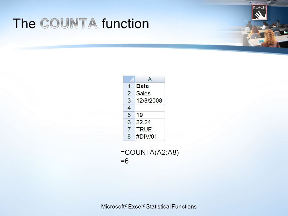 Microsoft ® Excel ® Statistical Functions =COUNTA(A2:A8) =6