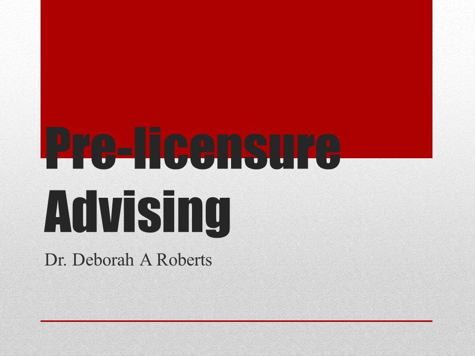 Pre-licensure Advising Dr. Deborah A Roberts