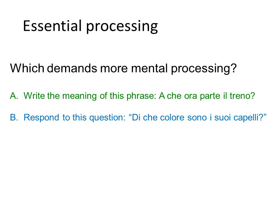 Which demands more mental processing. A.