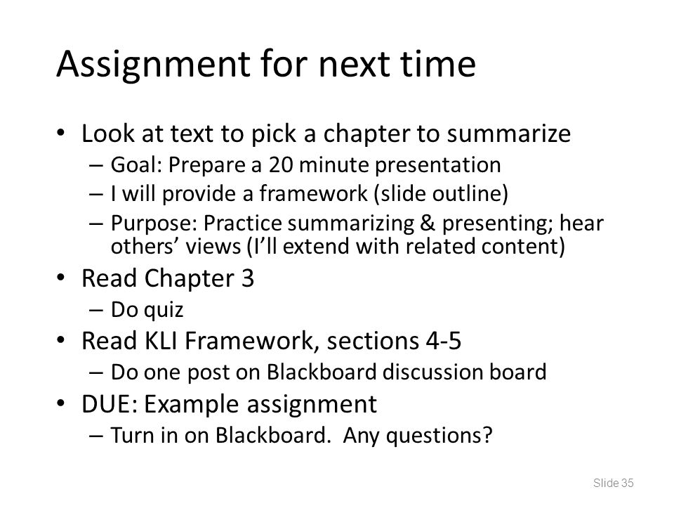 Assignment for next time Look at text to pick a chapter to summarize – Goal: Prepare a 20 minute presentation – I will provide a framework (slide outl