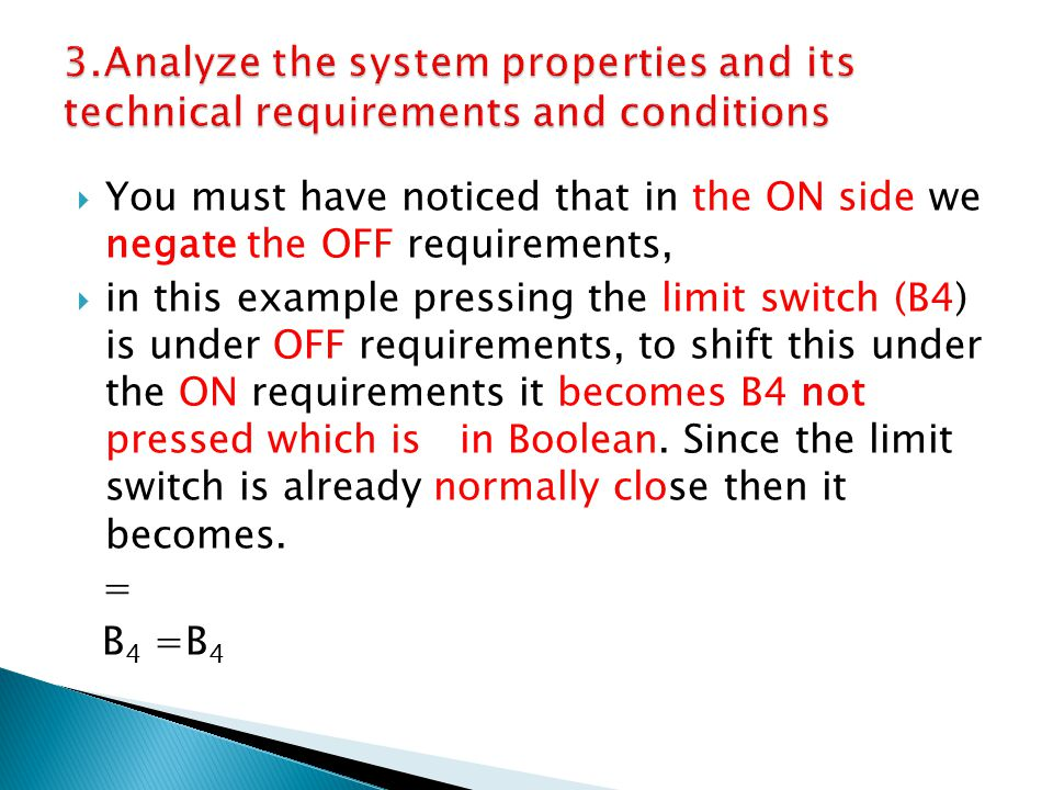  You must have noticed that in the ON side we negate the OFF requirements,  in this example pressing the limit switch (B4) is under OFF requirements